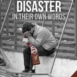 The Hillsborough Disaster: In Their Own Words