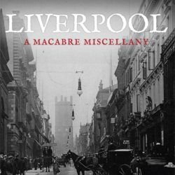 Liverpool, A Macabre Miscellany