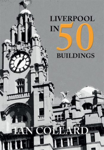 Liverpool In 50 Buildings