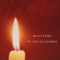Matt Ford - By The Deathbed