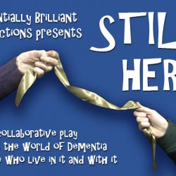 Potentially Brilliant Productions present….'Still, Here'