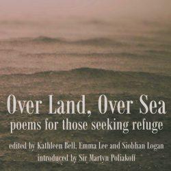 Over Land, Over Sea: poems for those seeking refuge