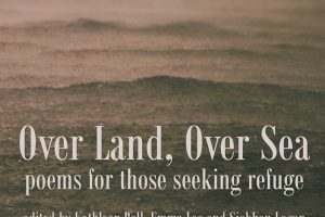 Over Land, Over Sea: poems for those seeking refuge