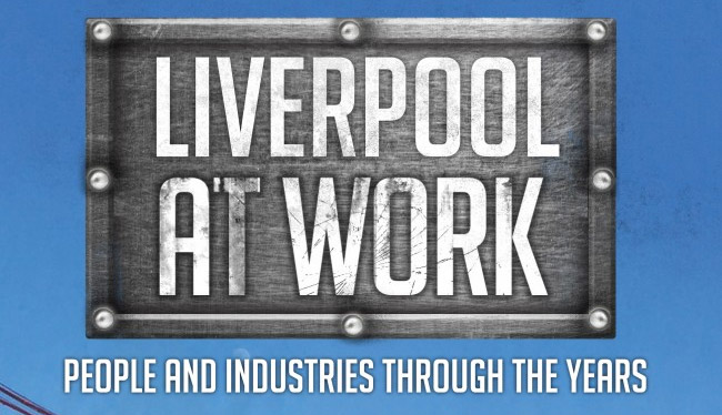 Liverpool At Work: People and Industries Through The Years
