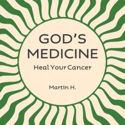 God's Medicine - Heal your Cancer
