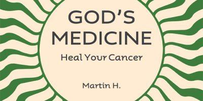 God's Medicine – Heal your Cancer
