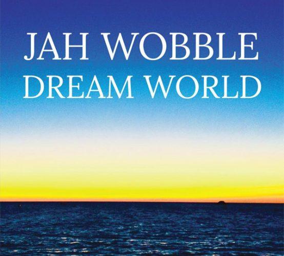 Jah Wobble - Dream World